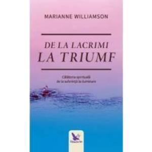 De la lacrimi la triumf - Marianne Williamson imagine