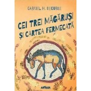Cei trei magarusi si cartea fermecata - Gabriel H. Decuble imagine