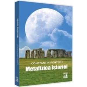 Metafizica istoriei - Constantin Portelli imagine