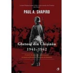 Ghetoul din Chisinau 1941-1942 - Paul A. Shapiro imagine