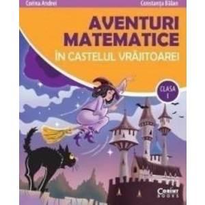Aventuri matematice in castelul vrajitoarei - Clasa 1 - Corina Andrei Constanta Balan imagine