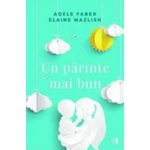 Un parinte mai bun | Adele Faber, Elaine Mazlish imagine