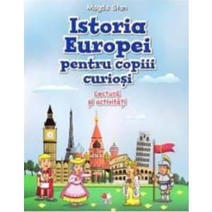 Istoria Europei pentru copiii curiosi. Lectura si activitati - Magda Stan imagine