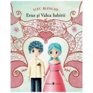 Erus si Valea Iubirii - Alec Blenche - PRECOMANDA imagine