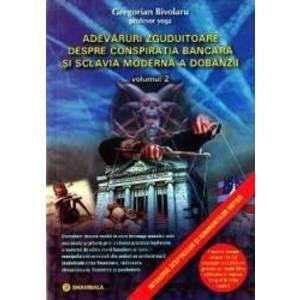 Adevaruri zguduitoare despre conspiratia bancara si sclavia moderna a dobanzii. Vol. 2 - Gregorian Bivolaru imagine