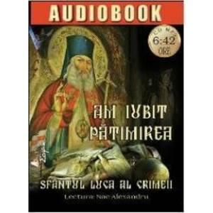 Cd Am iubit patimirea - Sfantul Luca al Crimeii imagine
