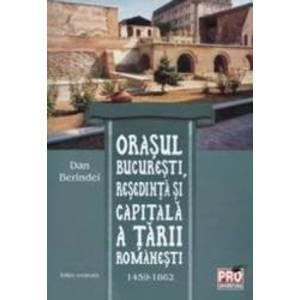 Orasul Bucuresti resedinta si capitala a Tarii Romanesti 1459-1862 - Dan Berindei imagine