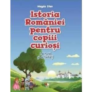 Istoria Romaniei pentru copiii curiosi - Caiet de lectura si activitati - Magda Stan imagine