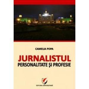 Jurnalistul. Personalitate si profesie - Camelia Popa imagine