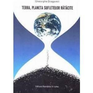 Terra Planeta sufletelor ratacite - Gheorghe Dragomir imagine