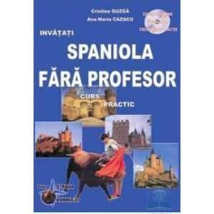 Invatati spaniola fara profesor ed.5 - Curs practic cu CD - Ana-Maria Cazacu imagine
