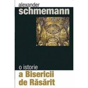 O istorie a bisericii de rasarit - Alexander Schmemann imagine