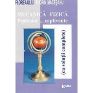 Mecanica fizica. Probleme... captivante - Florea Uliu Florin Macesanu imagine