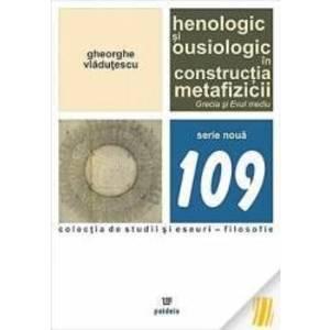 Henologic si ousiologic in constructia metafizicii - Gheorghe Vladutescu imagine