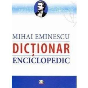 Mihai Eminescu. Dictionar enciclopedic imagine