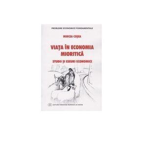 Viata in economia mioritica. Studii si eseuri economice   Mircea Cosea imagine