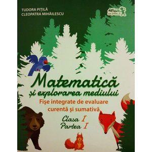 Matematica si explorarea mediului . Fise integrate de evaluare curenta si sumativa. Clasa I Partea I   Tudora Pitila, Cleopatra Mihailescu imagine