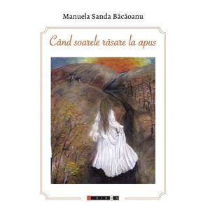 Cand soarele rasare la apus   Manuela Sanda Bacaoanu imagine