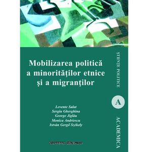 Mobilizarea politica a minoritatilor etnice si a migrantilor | Istvan Gergo Szekely, Monica Andriescu, George Jiglau, Sergiu Gherghina, Levente Salat imagine