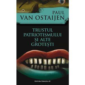 Trustul patriotismului si alte grotesti | Paul Van Ostaijen imagine