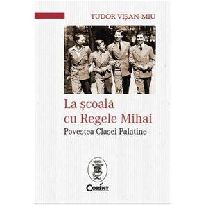 La scoala cu Regele Mihai | Tudor Visan - Miu imagine