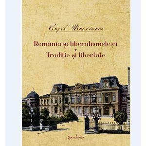 Romania si liberalismele ei - Traditie si libertate | Virgil Nemoianu imagine