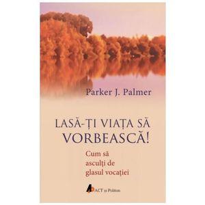 Lasa-ti viata sa vorbeasca | Parker J. Palmer imagine