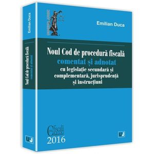 Noul Cod de procedura fiscala comentat si adnotat cu legislatie secundara si complementara, jurisprudenta si instructiuni | Emilian Duca imagine