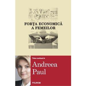 Forta economica a femeilor - Andreea Paul imagine