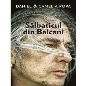 Salbaticul din Balcani | Camelia Popa, Daniel Popa imagine