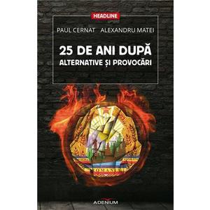 25 de ani dupa. Alternative si provocari | Paul Cernat, Alexandru Matei imagine