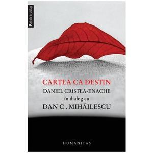 Cartea ca destin | Dan C. Mihailescu, Daniel Cristea-Enache imagine