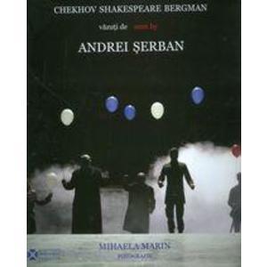 Chekhov, Shakespeare, Bergman vazuti de Andrei Serban | Andrei Serban, Mihaela Marin imagine
