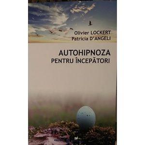 Autohipnoza pentru incepatori   Patricia D'Angeli, Oliver Lockert imagine