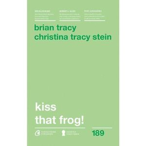 Kiss that frog!   Brian Tracy, Christina Tracy Stein imagine