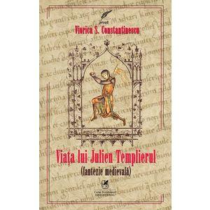 Viata lui Julien Templierul | Viorica S. Constantinescu imagine