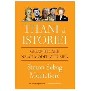 Titani ai istoriei | Simon Sebag Montefiore imagine