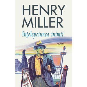 Intelepciunea inimii   Henry Miller imagine