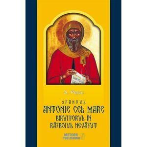 Sfantul Antonie cel Mare biruitorul in razboiul nevazut | A. Pascu imagine