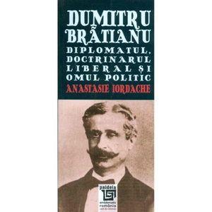 Dumitru Bratianu. Diplomatul, doctrinarul liberal si omul politic   Anastasie Iordache imagine
