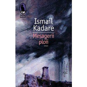 Mesagerii ploii | Ismail Kadare imagine