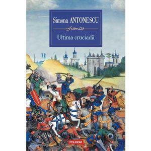 Ultima cruciada | Simona Antonescu imagine
