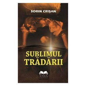Sublimul tradarii   Sorin Crisan imagine