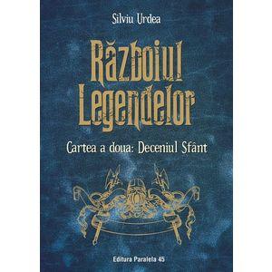 Razboiul legendelor. Cartea a doua: Deceniul Sfant | Silviu Urdea imagine