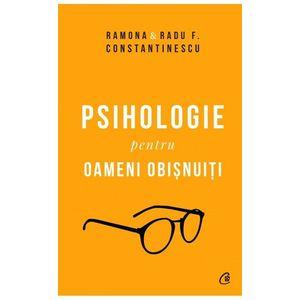 Psihologie pentru oameni obisnuiti. Editie de colectie. Vol. 1 + 2 | Ramona Constantinescu, Radu F. Constantinescu imagine