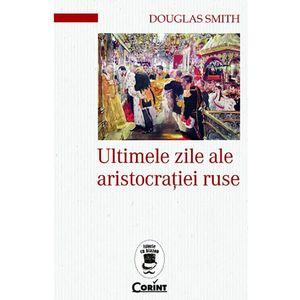 Ultimele zile ale aristocratiei ruse | Douglas Smith imagine