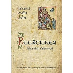Rugaciunea, inima vietii duhovnicesti | Arhimandrit Serafim Alexiev imagine