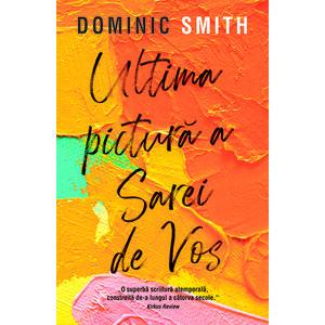 Ultima pictura a Sarei de Vos | Dominic Smith imagine