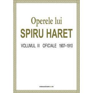 Operele lui Spiru Haret vol. III - Oficiale 1907-1910 | Spiru Haret imagine