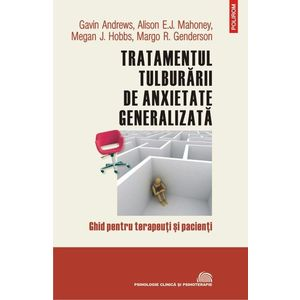 Tratamentul tulburarii de anxietate generalizata | Gavin Andrews, Alison E. J. Mahoney, Megan J. Hobbs, Margo R. Genderson imagine